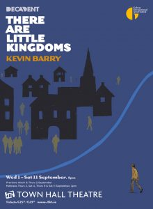 There Are Little Kingdoms poster of Decadent Theatre's adapation of Kevin Barry's acclaimed book of short stories